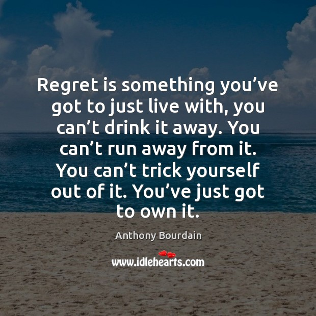Regret is something you've got to just live with, you can' Regret Quotes Image