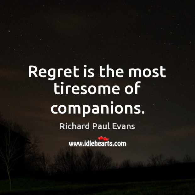 Regret is the most tiresome of companions. Regret Quotes Image