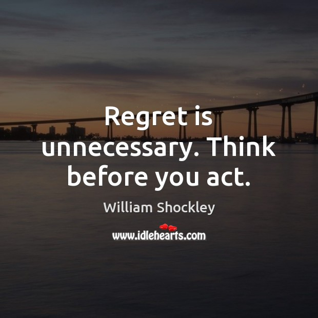 Regret is unnecessary. Think before you act. Regret Quotes Image