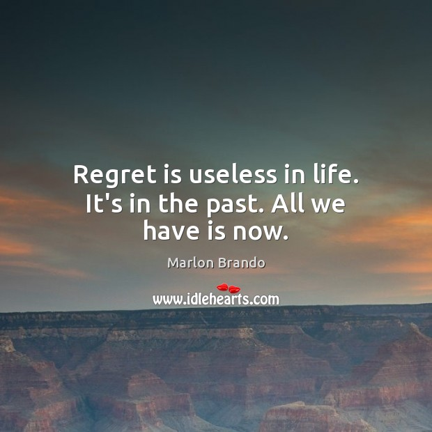 Marlon Brando Picture Quote image saying: Regret is useless in life. It's in the past. All we have is now.