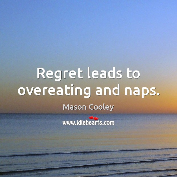 Regret leads to overeating and naps. Image