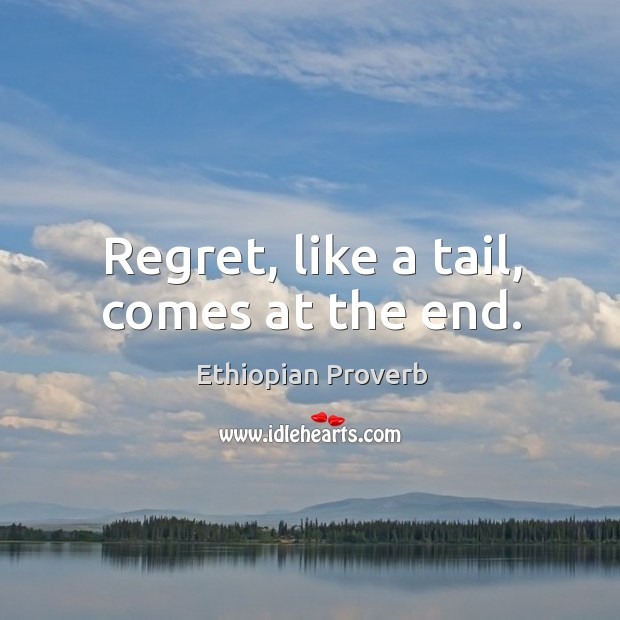 Regret, like a tail, comes at the end. Ethiopian Proverbs Image