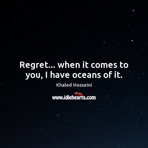 Regret… when it comes to you, I have oceans of it. Image