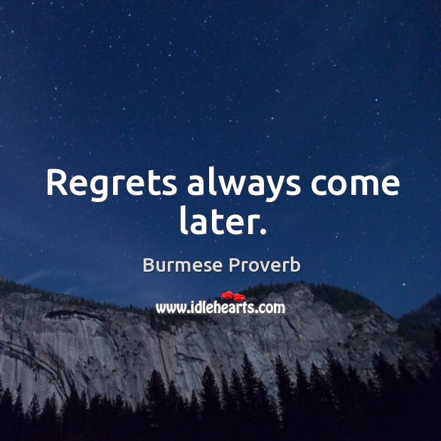 Regrets always come later. Burmese Proverbs Image