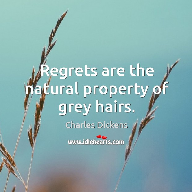 Image, Regrets are the natural property of grey hairs.