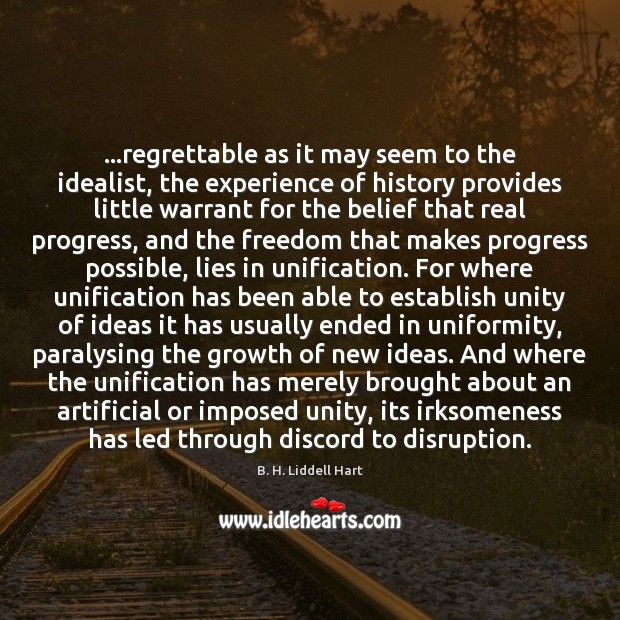 …regrettable as it may seem to the idealist, the experience of history B. H. Liddell Hart Picture Quote