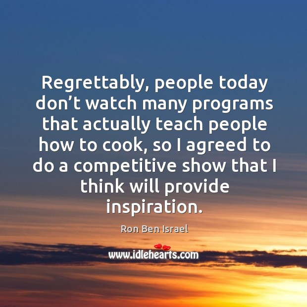 Regrettably, people today don't watch many programs that actually teach people how to cook Image