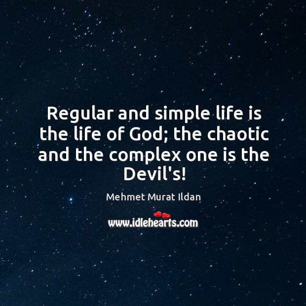 Image, Regular and simple life is the life of God; the chaotic and
