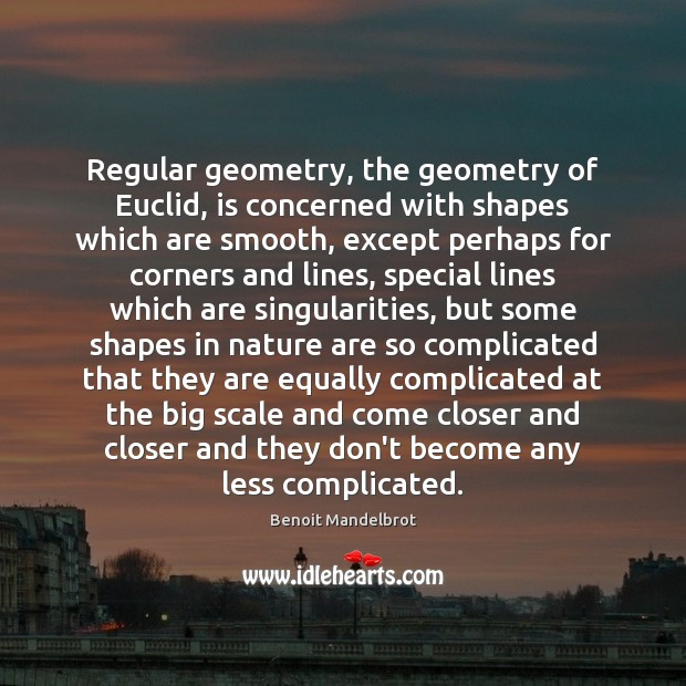 Image, Regular geometry, the geometry of Euclid, is concerned with shapes which are