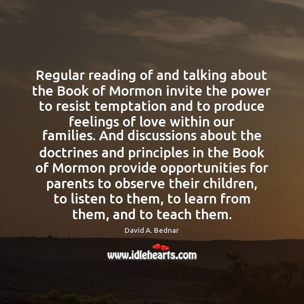Regular reading of and talking about the Book of Mormon invite the David A. Bednar Picture Quote