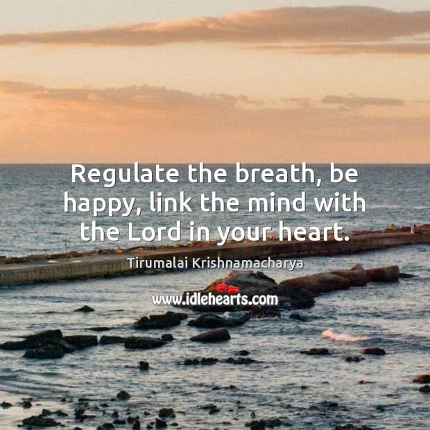 Regulate the breath, be happy, link the mind with the Lord in your heart. Image