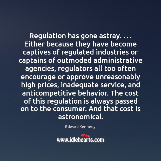Regulation has gone astray. . . . Either because they have become captives of regulated Behavior Quotes Image