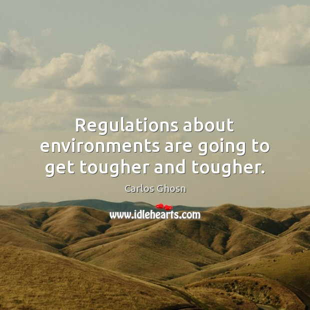 Image, Regulations about environments are going to get tougher and tougher.