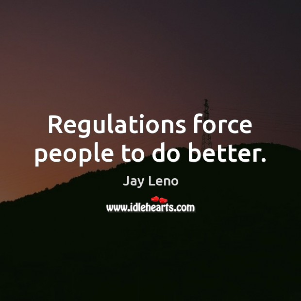 Image, Regulations force people to do better.