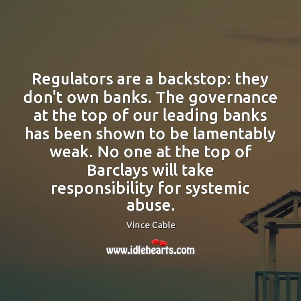 Image, Regulators are a backstop: they don't own banks. The governance at the