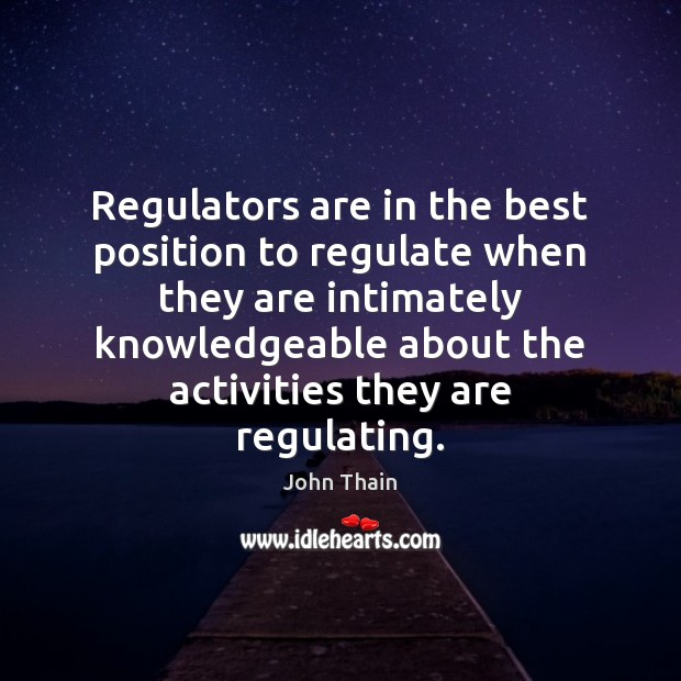 Regulators are in the best position to regulate when they are intimately Image
