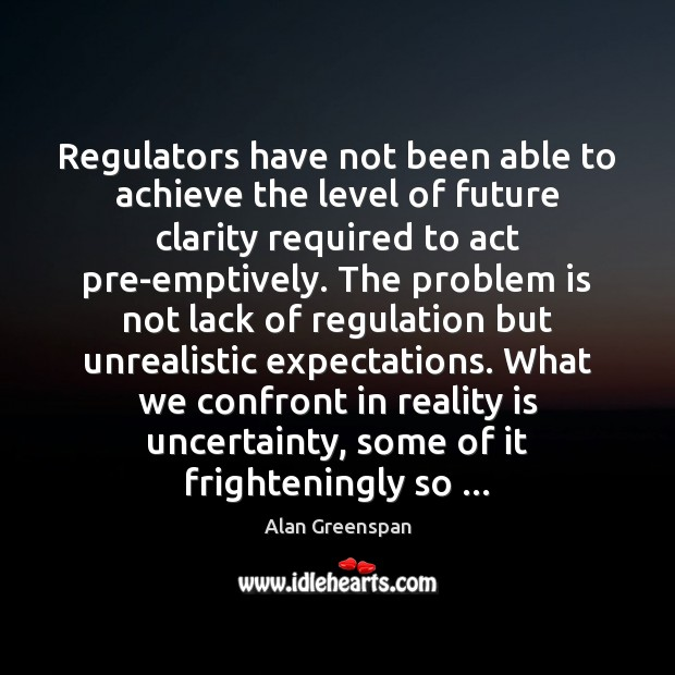 Regulators have not been able to achieve the level of future clarity Image