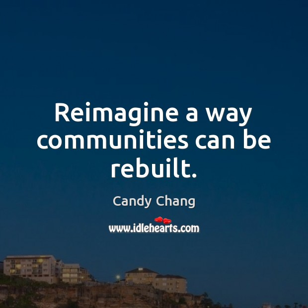 Image, Reimagine a way communities can be rebuilt.