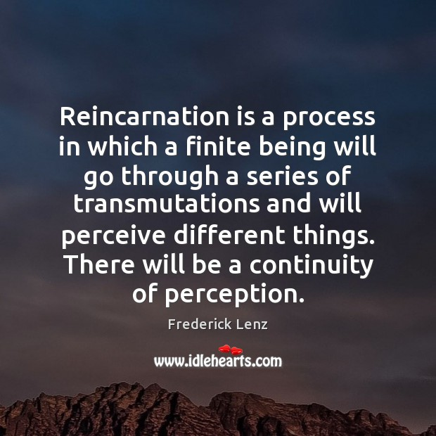 Image, Reincarnation is a process in which a finite being will go through