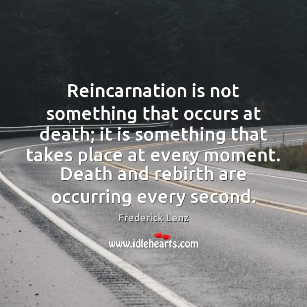 Reincarnation is not something that occurs at death; it is something that Image