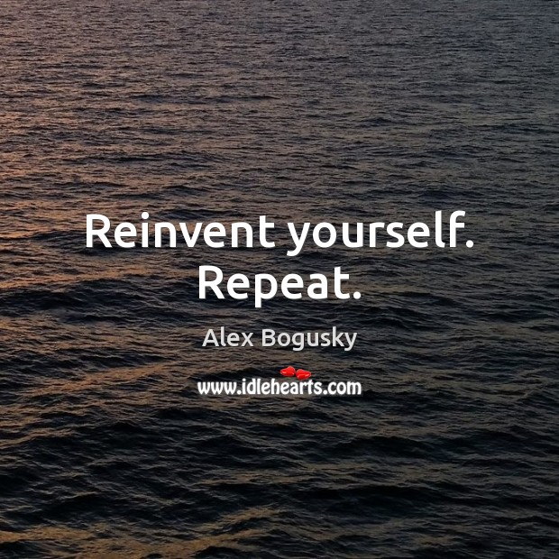 Image, Reinvent yourself. Repeat.