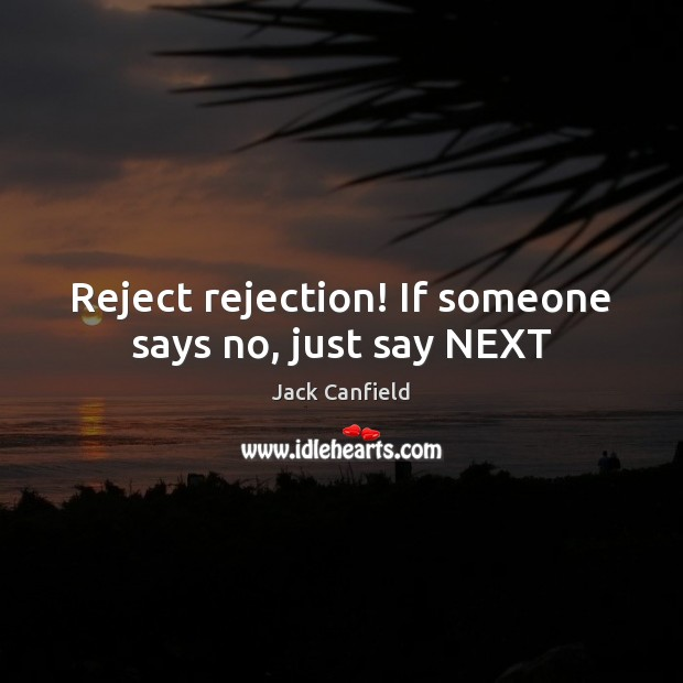 Image, Reject rejection! If someone says no, just say NEXT