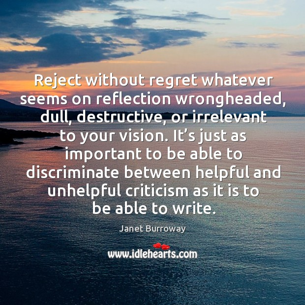 Reject without regret whatever seems on reflection wrongheaded, dull, destructive, or irrelevant Image