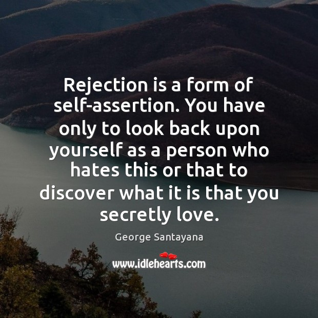 Rejection is a form of self-assertion. You have only to look back Rejection Quotes Image