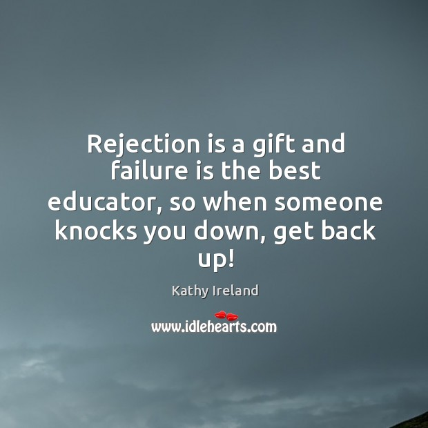 Rejection is a gift and failure is the best educator, so when Rejection Quotes Image