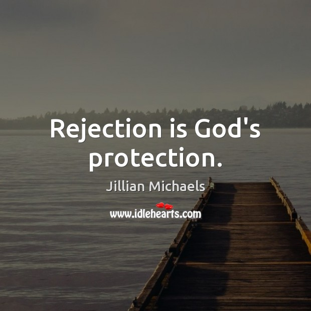 Rejection is God's protection. Rejection Quotes Image