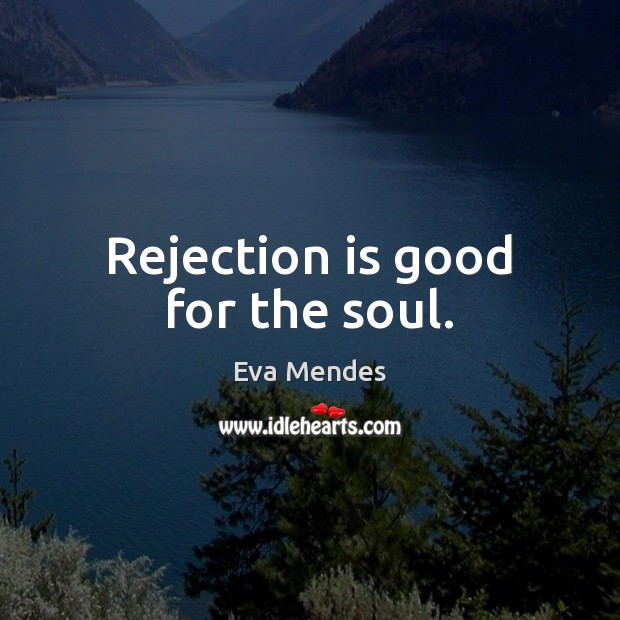 Rejection is good for the soul. Rejection Quotes Image