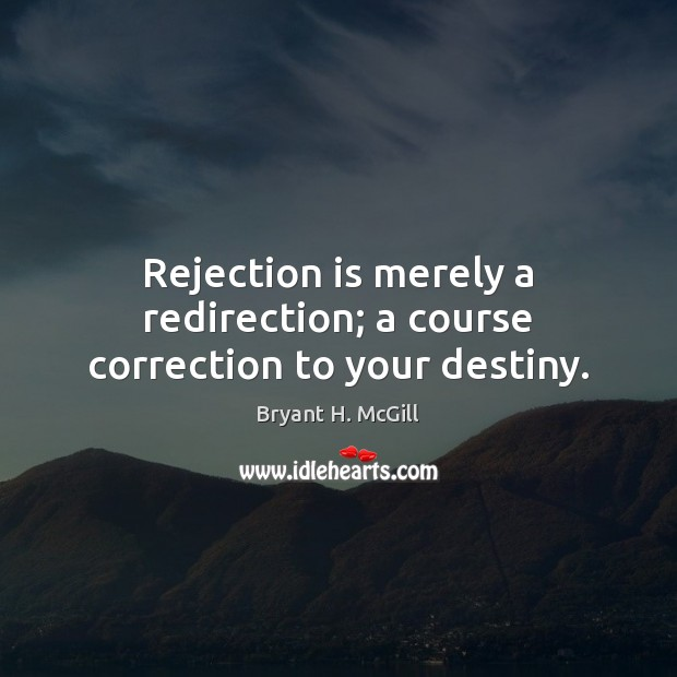Rejection is merely a redirection; a course correction to your destiny. Rejection Quotes Image