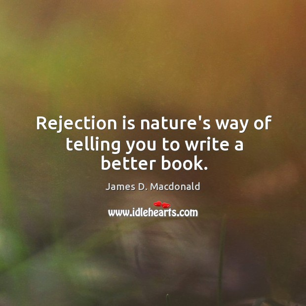 Rejection is nature's way of telling you to write a better book. Rejection Quotes Image