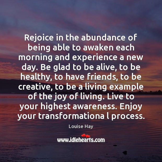 Image, Rejoice in the abundance of being able to awaken each morning and