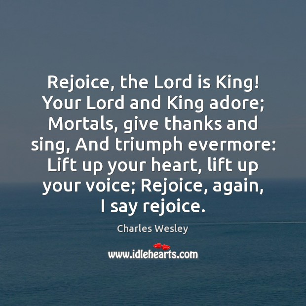 Image, Rejoice, the Lord is King! Your Lord and King adore; Mortals, give