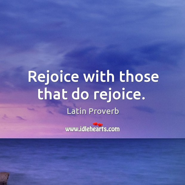 Image, Rejoice with those that do rejoice.
