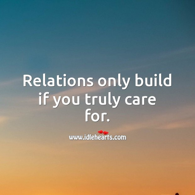 Relations only build if you truly care for. Relationship Quotes Image