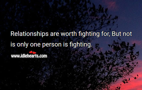 Relationships are worth fighting for. Worth Quotes Image