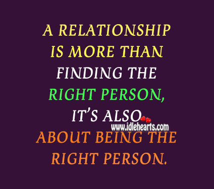 Relationship is Also About Being a Right Person.