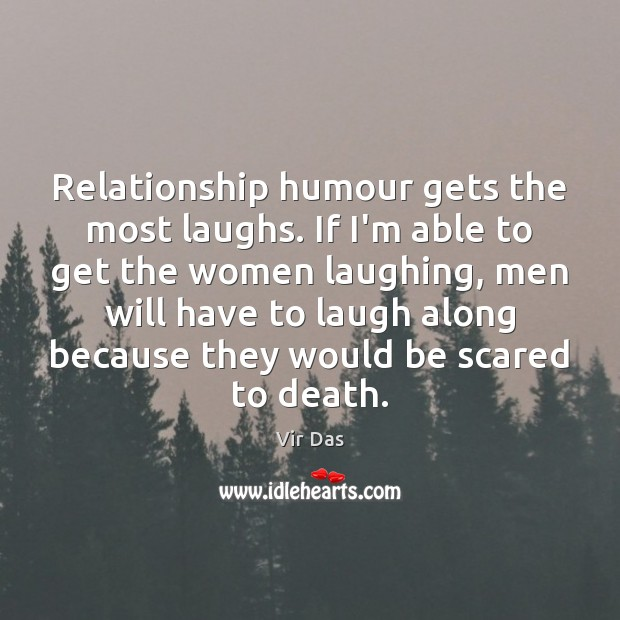 Relationship humour gets the most laughs. If I'm able to get the Vir Das Picture Quote