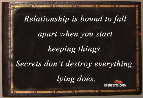 Secrets Don't Destroy Everything, Lying Does.