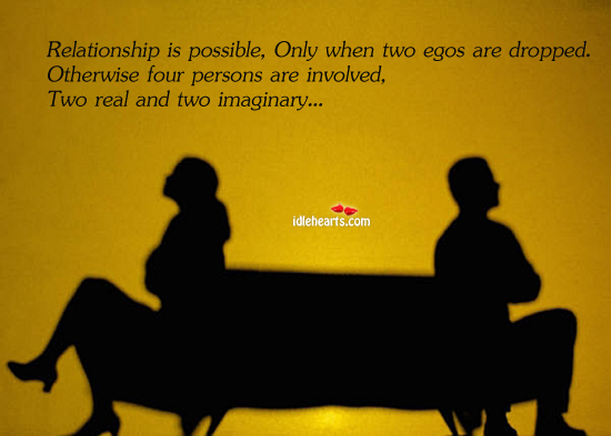 Relationship Is Possible, Only When Egos Are Dropped