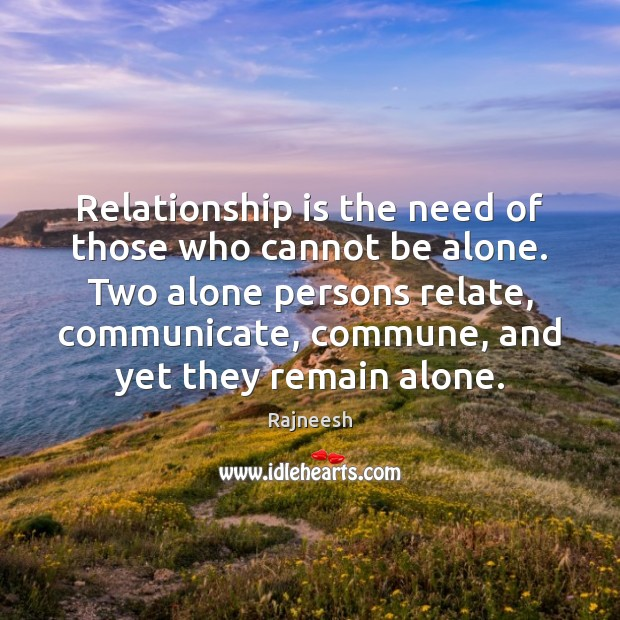 Relationship is the need of those who cannot be alone. Two alone Image