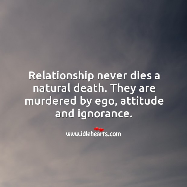 Relationship never dies a natural death. Image