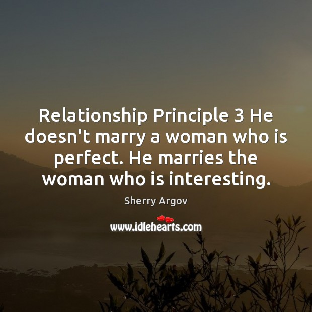 Sherry Argov Picture Quote image saying: Relationship Principle 3 He doesn't marry a woman who is perfect. He marries
