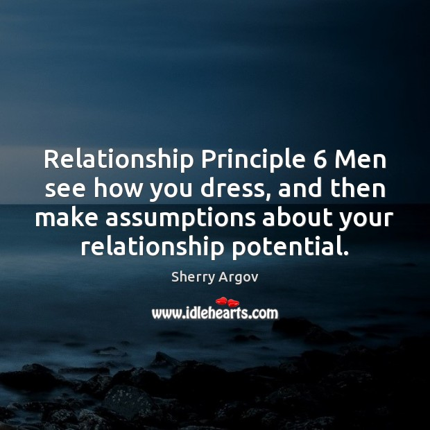 Sherry Argov Picture Quote image saying: Relationship Principle 6 Men see how you dress, and then make assumptions about