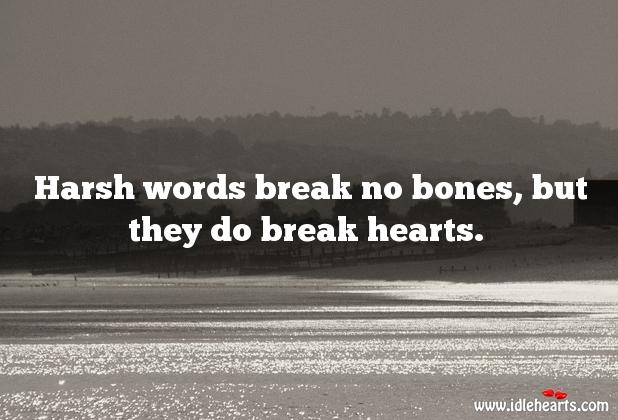 Harsh words do break hearts. Image