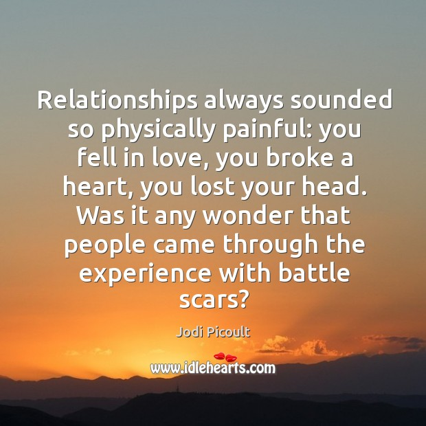 Relationships always sounded so physically painful: you fell in love, you broke Image
