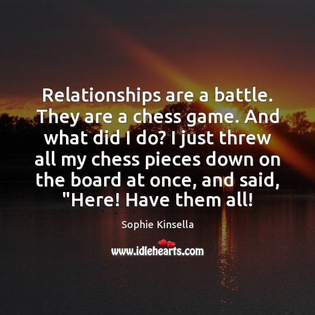 Relationships are a battle. They are a chess game. And what did Image
