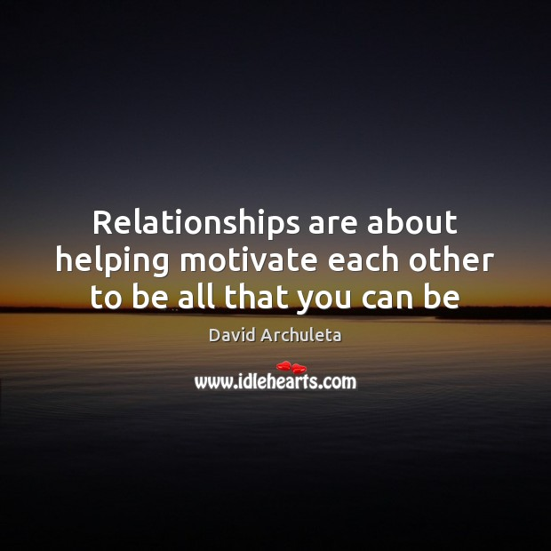 Relationships are about helping motivate each other to be all that you can be Image